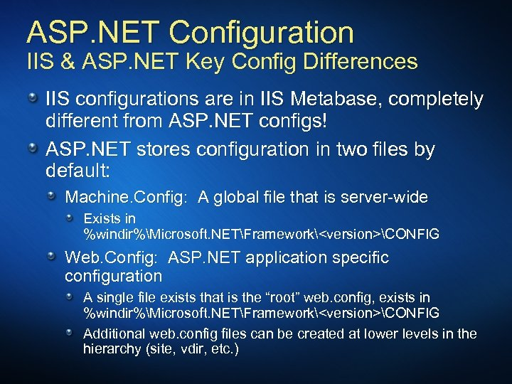 ASP. NET Configuration IIS & ASP. NET Key Config Differences IIS configurations are in