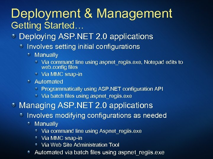 Deployment & Management Getting Started… Deploying ASP. NET 2. 0 applications Involves setting initial