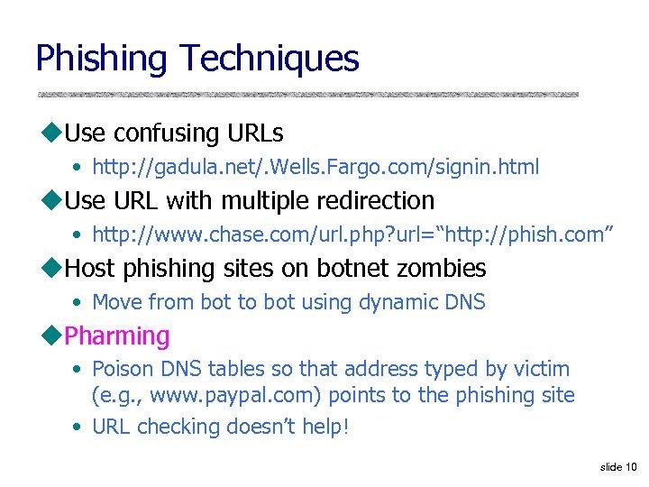 Phishing Techniques u. Use confusing URLs • http: //gadula. net/. Wells. Fargo. com/signin. html