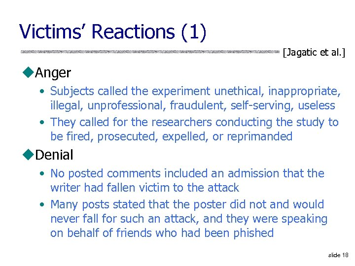 Victims' Reactions (1) [Jagatic et al. ] u. Anger • Subjects called the experiment