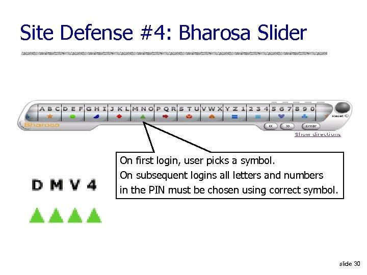 Site Defense #4: Bharosa Slider On first login, user picks a symbol. On subsequent