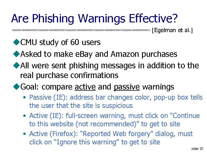 Are Phishing Warnings Effective? [Egelman et al. ] u. CMU study of 60 users