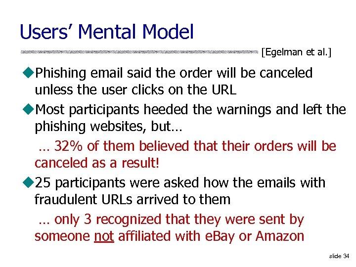 Users' Mental Model [Egelman et al. ] u. Phishing email said the order will