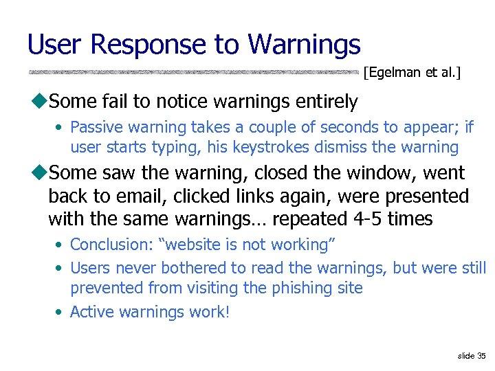 User Response to Warnings [Egelman et al. ] u. Some fail to notice warnings