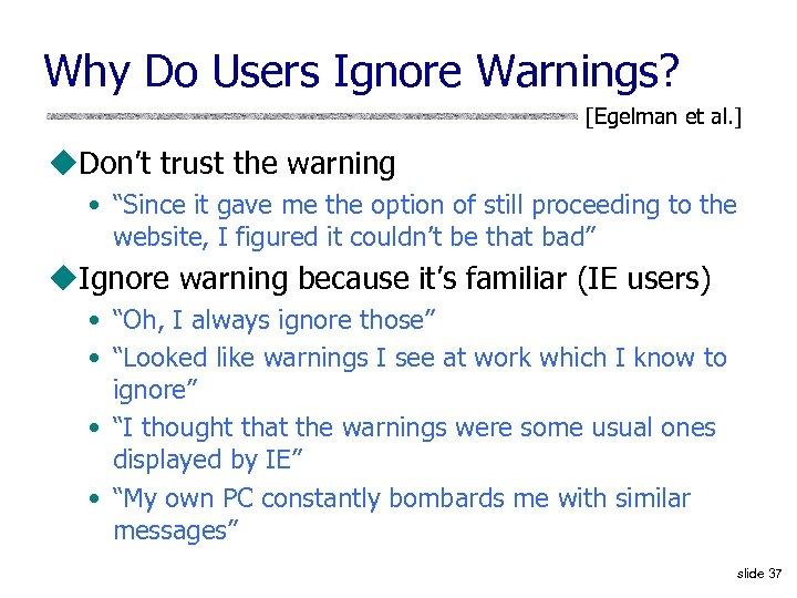 Why Do Users Ignore Warnings? [Egelman et al. ] u. Don't trust the warning