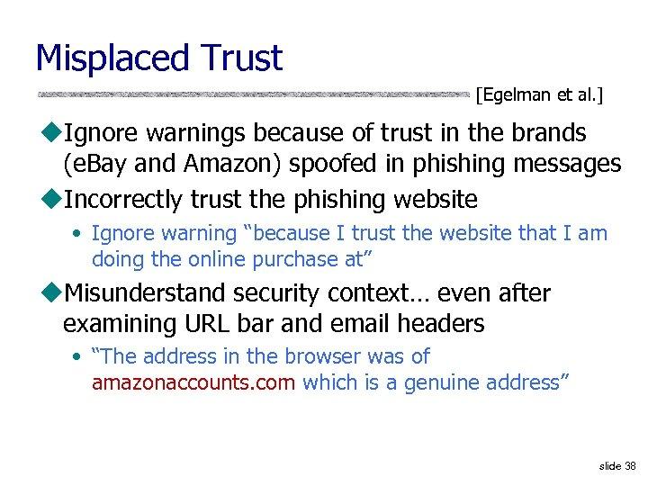 Misplaced Trust [Egelman et al. ] u. Ignore warnings because of trust in the