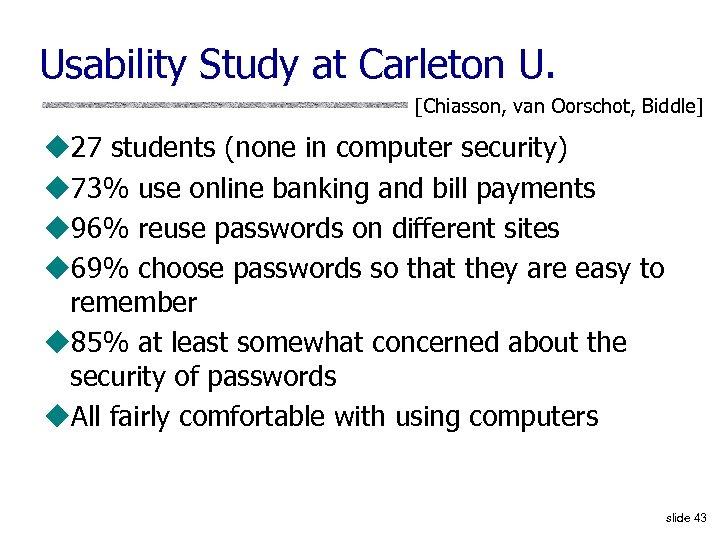 Usability Study at Carleton U. [Chiasson, van Oorschot, Biddle] u 27 students (none in