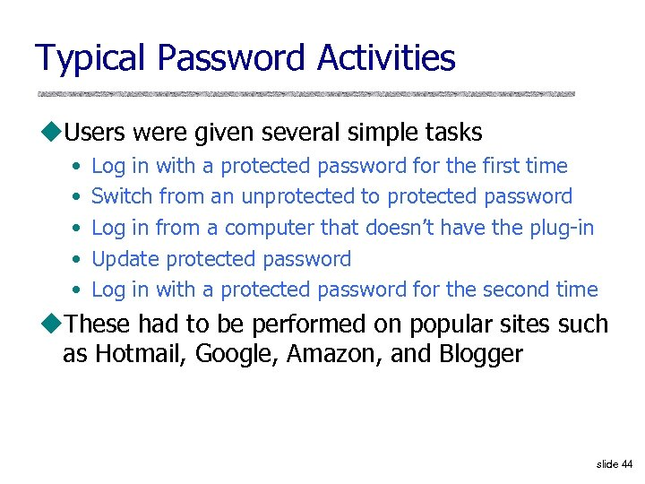 Typical Password Activities u. Users were given several simple tasks • • • Log