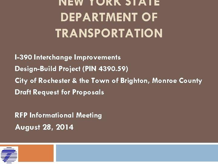 NEW YORK STATE DEPARTMENT OF TRANSPORTATION I-390 Interchange Improvements Design-Build Project (PIN 4390. 59)