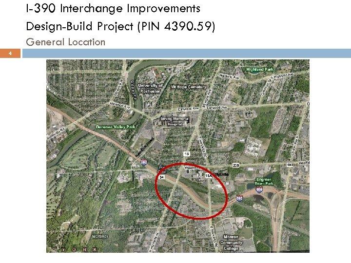 I-390 Interchange Improvements Design-Build Project (PIN 4390. 59) General Location 4