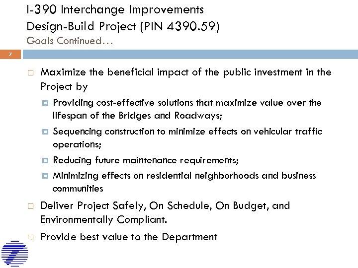 I-390 Interchange Improvements Design-Build Project (PIN 4390. 59) Goals Continued… 7 Maximize the beneficial