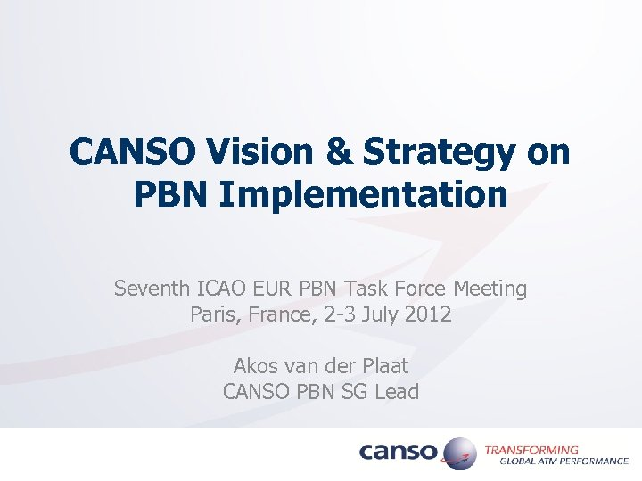 CANSO Vision & Strategy on PBN Implementation Seventh ICAO EUR PBN Task Force Meeting