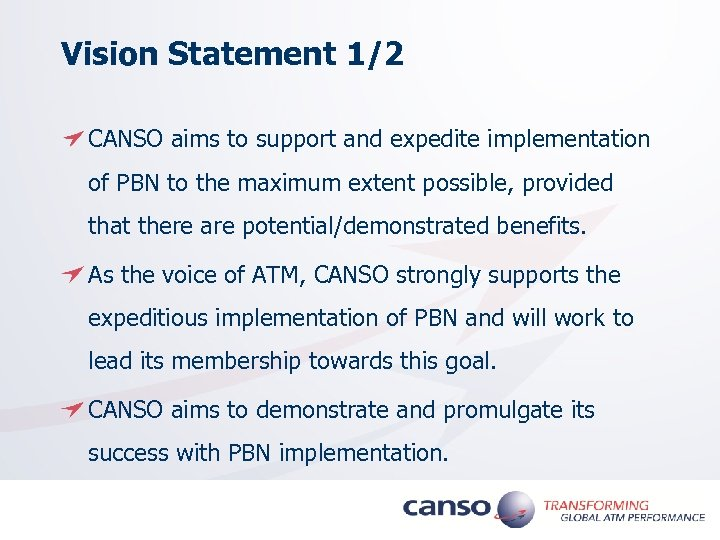Vision Statement 1/2 CANSO aims to support and expedite implementation of PBN to the