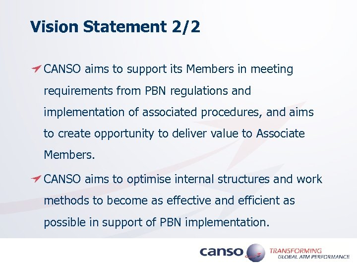 Vision Statement 2/2 CANSO aims to support its Members in meeting requirements from PBN