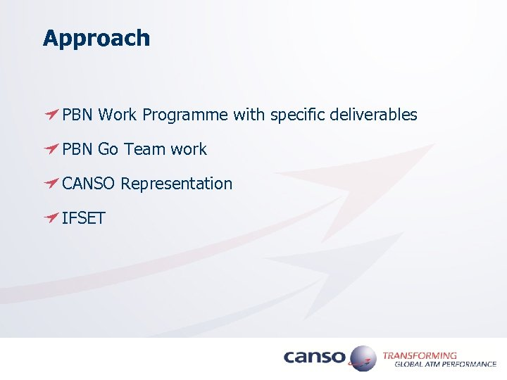 Approach PBN Work Programme with specific deliverables PBN Go Team work CANSO Representation IFSET