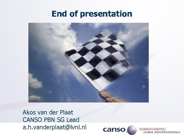End of presentation Akos van der Plaat CANSO PBN SG Lead a. h. vanderplaat@lvnl.