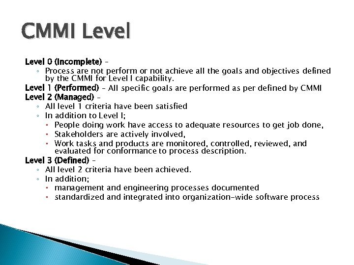 CMMI Level 0 (Incomplete) – ◦ Process are not perform or not achieve all