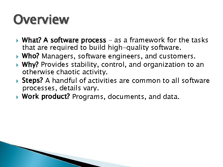 Overview What? A software process – as a framework for the tasks that are