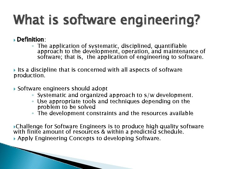 What is software engineering? Definition: ◦ The application of systematic, disciplined, quantifiable approach to