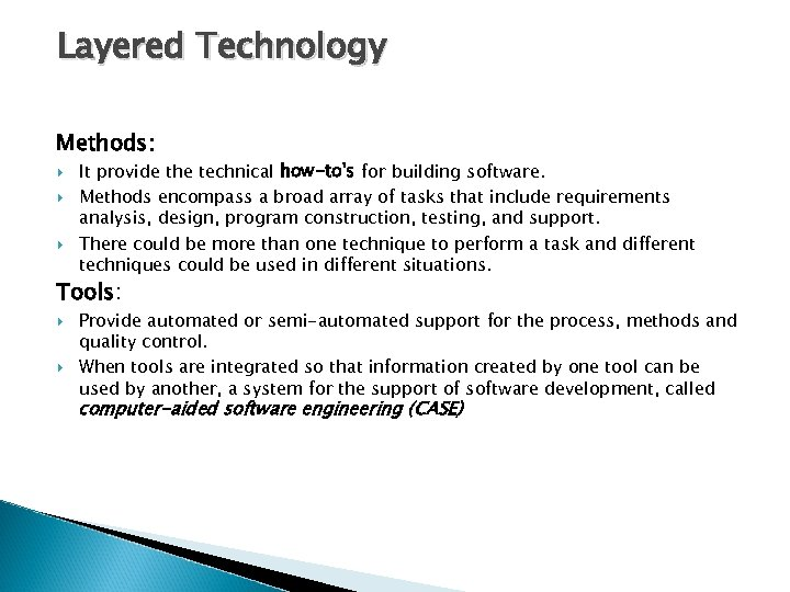 Layered Technology Methods: It provide the technical how-to's for building software. Methods encompass a