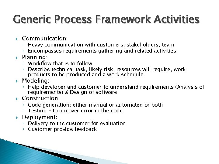 Generic Process Framework Activities Communication: Planning: Modeling: Construction Deployment: ◦ Heavy communication with customers,