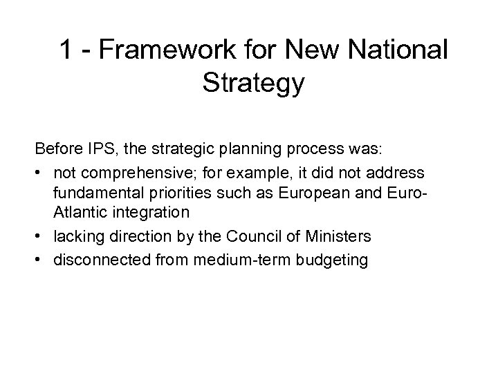 1 - Framework for New National Strategy Before IPS, the strategic planning process was: