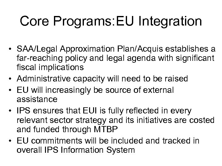 Core Programs: EU Integration • SAA/Legal Approximation Plan/Acquis establishes a far-reaching policy and legal