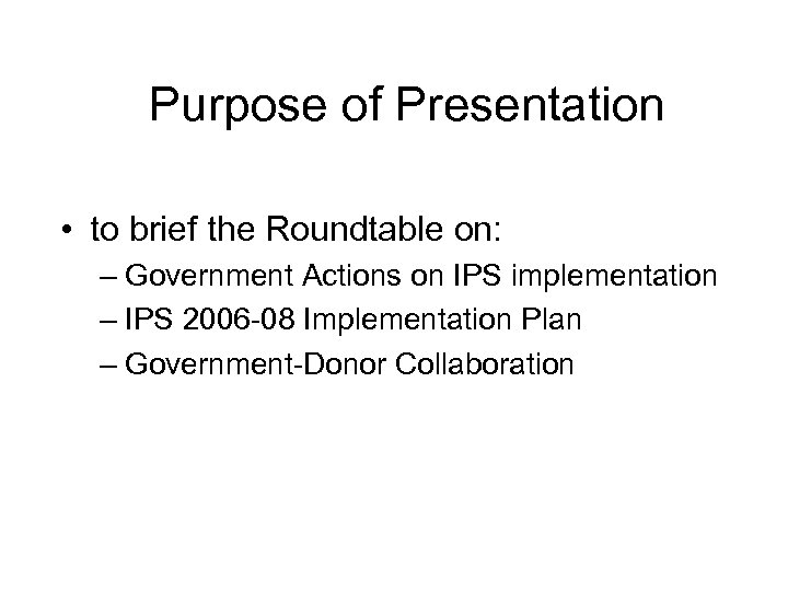 Purpose of Presentation • to brief the Roundtable on: – Government Actions on IPS