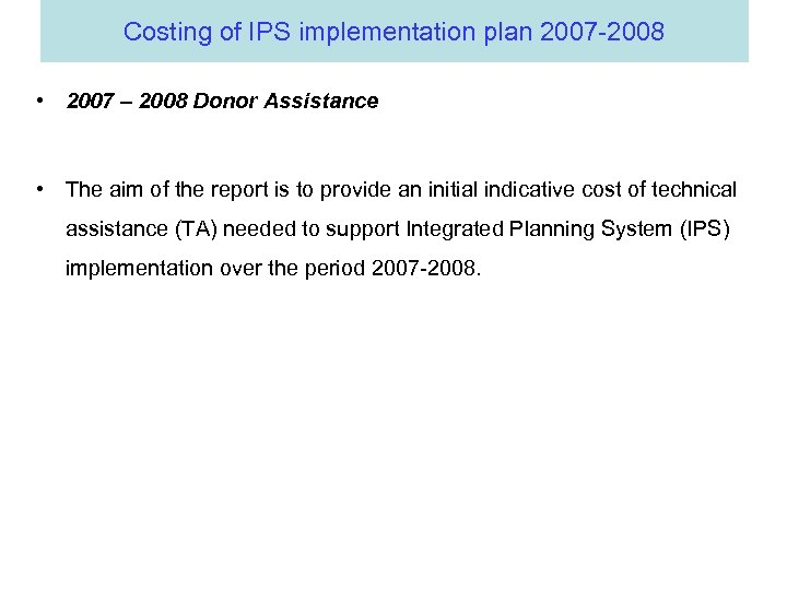 Costing of IPS implementation plan 2007 -2008 • 2007 – 2008 Donor Assistance •