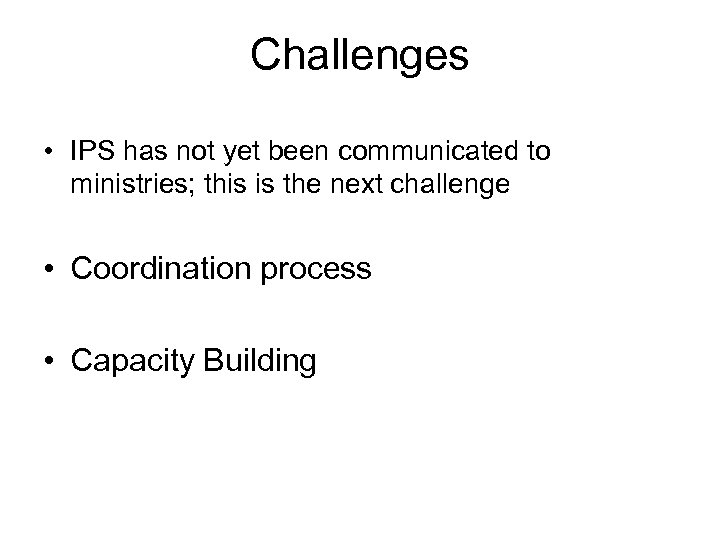 Challenges • IPS has not yet been communicated to ministries; this is the next