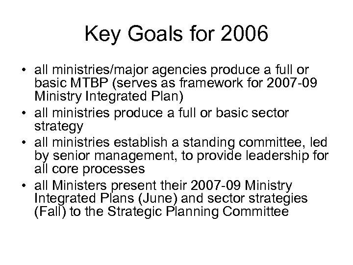 Key Goals for 2006 • all ministries/major agencies produce a full or basic MTBP