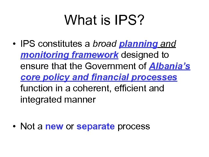 What is IPS? • IPS constitutes a broad planning and monitoring framework designed to