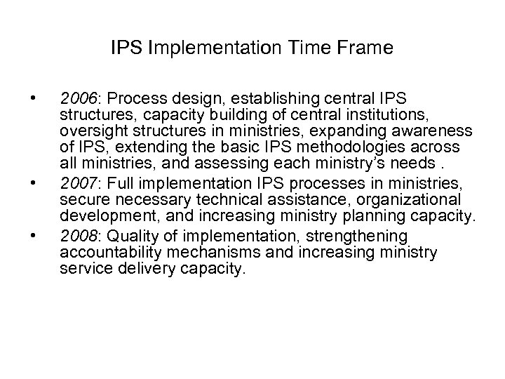IPS Implementation Time Frame • • • 2006: Process design, establishing central IPS structures,