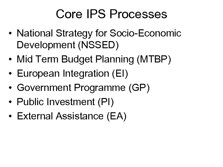 Core IPS Processes • National Strategy for Socio-Economic Development (NSSED) • Mid Term Budget