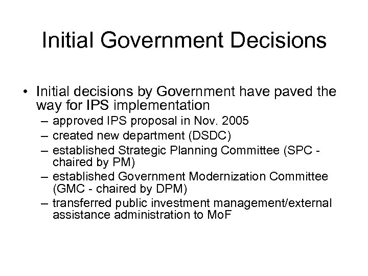 Initial Government Decisions • Initial decisions by Government have paved the way for IPS