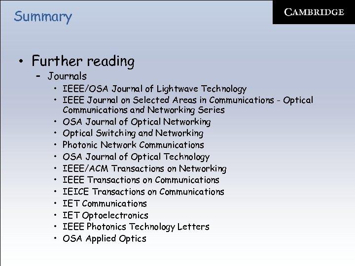 Summary • Further reading – Journals • IEEE/OSA Journal of Lightwave Technology • IEEE