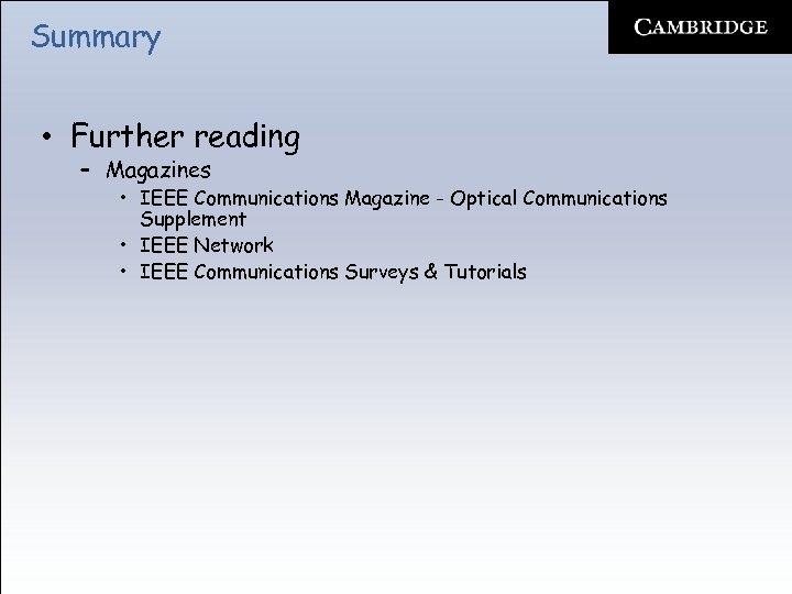 Summary • Further reading – Magazines • IEEE Communications Magazine - Optical Communications Supplement