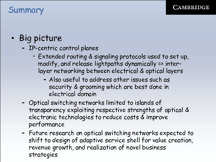 Summary • Big picture – IP-centric control planes • Extended routing & signaling protocols