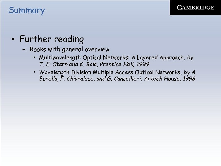 Summary • Further reading – Books with general overview • Multiwavelength Optical Networks: A