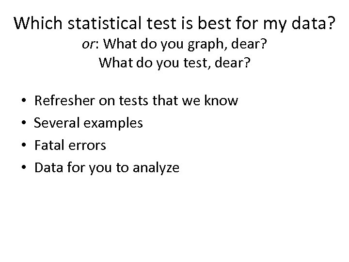 Which statistical test is best for my data? or: What do you graph, dear?