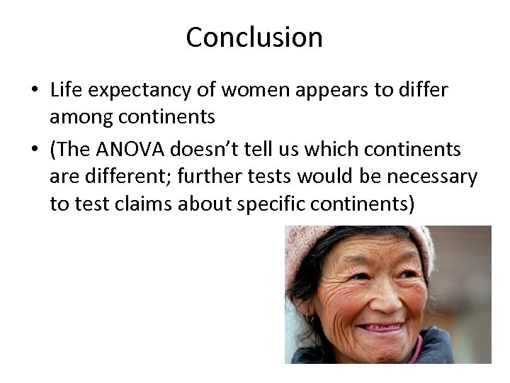 Conclusion • Life expectancy of women appears to differ among continents • (The ANOVA