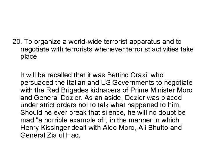 20. To organize a world-wide terrorist apparatus and to negotiate with terrorists whenever terrorist