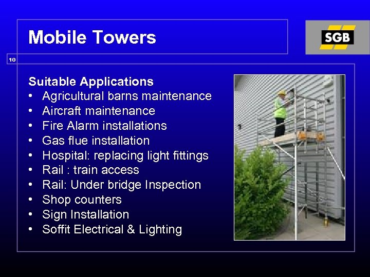Mobile Towers 10 Suitable Applications • Agricultural barns maintenance • Aircraft maintenance • Fire