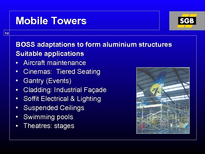 Mobile Towers 12 BOSS adaptations to form aluminium structures Suitable applications • Aircraft maintenance