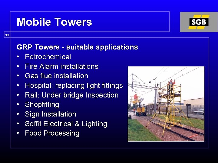 Mobile Towers 13 GRP Towers - suitable applications • Petrochemical • Fire Alarm installations