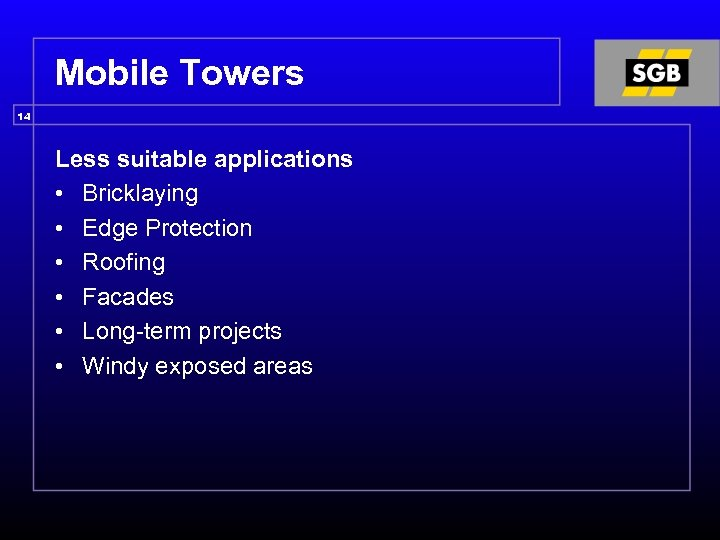 Mobile Towers 14 Less suitable applications • Bricklaying • Edge Protection • Roofing •