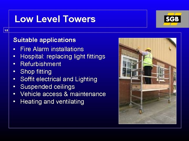 Low Level Towers 15 Suitable applications • Fire Alarm installations • Hospital: replacing light