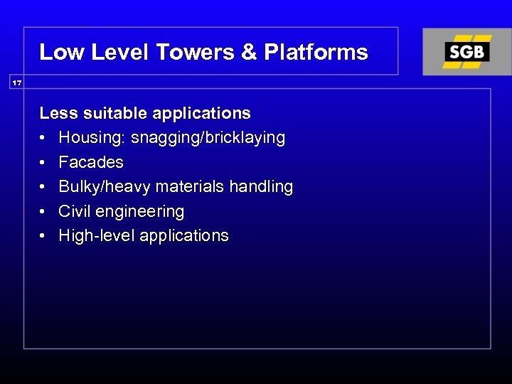Low Level Towers & Platforms 17 Less suitable applications • Housing: snagging/bricklaying • Facades