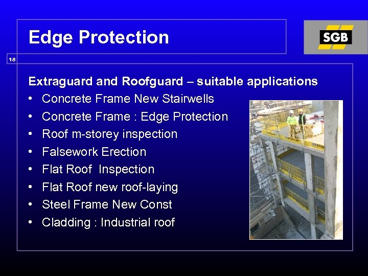 Edge Protection 18 Extraguard and Roofguard – suitable applications • Concrete Frame New Stairwells