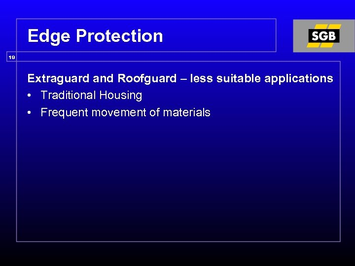 Edge Protection 19 Extraguard and Roofguard – less suitable applications • Traditional Housing •